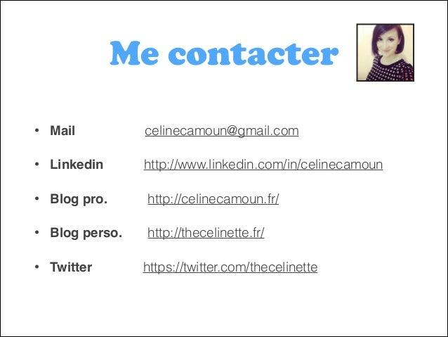 Me contacter •  Mail  celinecamoun@gmail.com  •  Linkedin  http://www.linkedin.com/in/celinecamoun  •  Blog pro.  http://c...