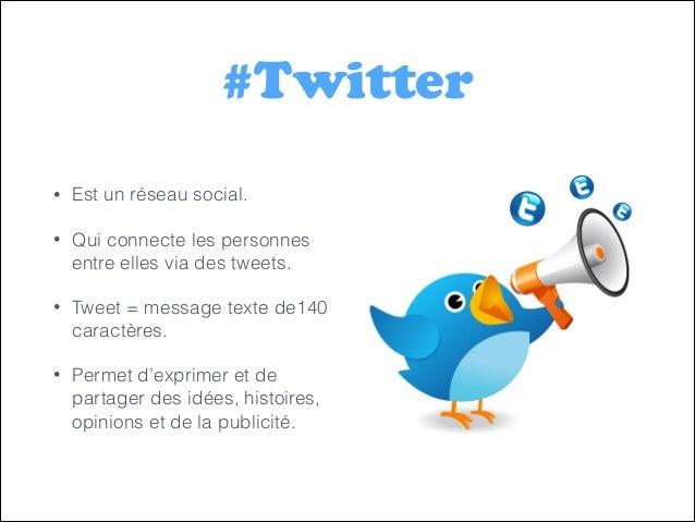 #Twitter •  Est un réseau social.  •  Qui connecte les personnes entre elles via des tweets.  •  Tweet = message texte de1...