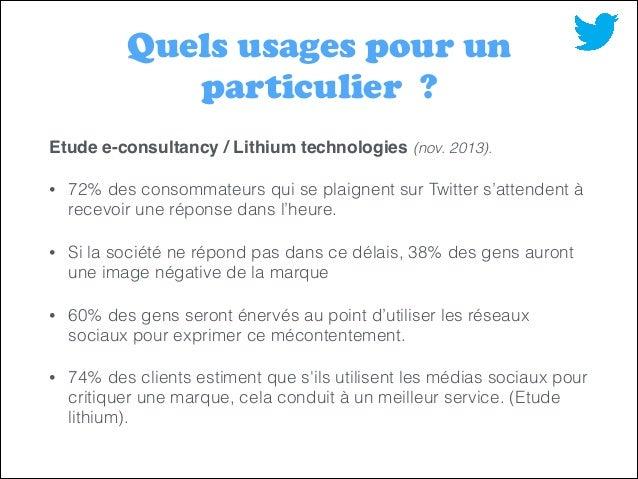 Quels usages pour un particulier ? Etude e-consultancy / Lithium technologies (nov. 2013).! •  72% des consommateurs qui s...