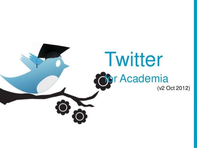 Twitterfor Academia         (v2 Oct 2012)