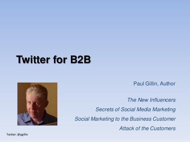 Twitter: @pgillinTwitter for B2BPaul Gillin, AuthorThe New InfluencersSecrets of Social Media MarketingSocial Marketing to...