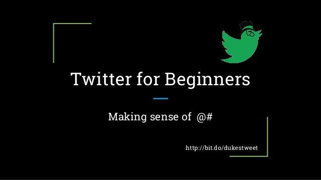 Twitter for Beginners Making sense of @# http://bit.do/dukestweet