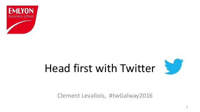 Head first with Twitter Clement Levallois, #twGalway2016 1