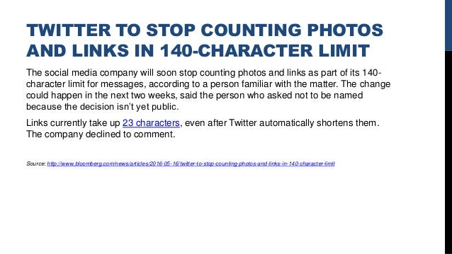TWITTER TO STOP COUNTING PHOTOS AND LINKS IN 140-CHARACTER LIMIT The social media company will soon stop counting photos a...