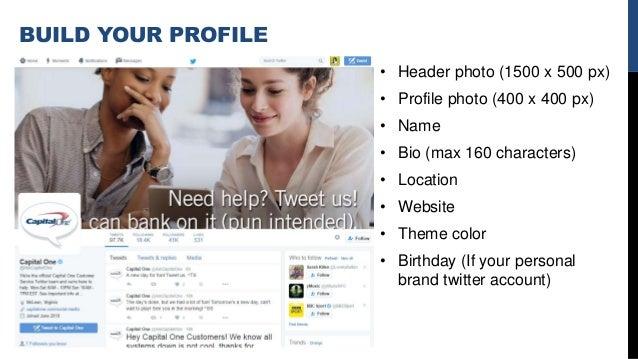 BUILD YOUR PROFILE • Header photo (1500 x 500 px) • Profile photo (400 x 400 px) • Name • Bio (max 160 characters) • Locat...