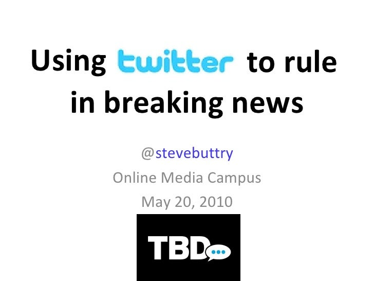 Using @ stevebuttry Online Media Campus May 20, 2010 in breaking news to rule