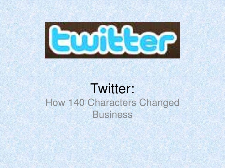 Twitter:<br />How 140 Characters Changed Business<br />