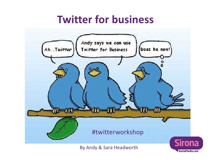 Twitter for business<br />#twitterworkshop<br />By Andy & Sara Headworth<br />