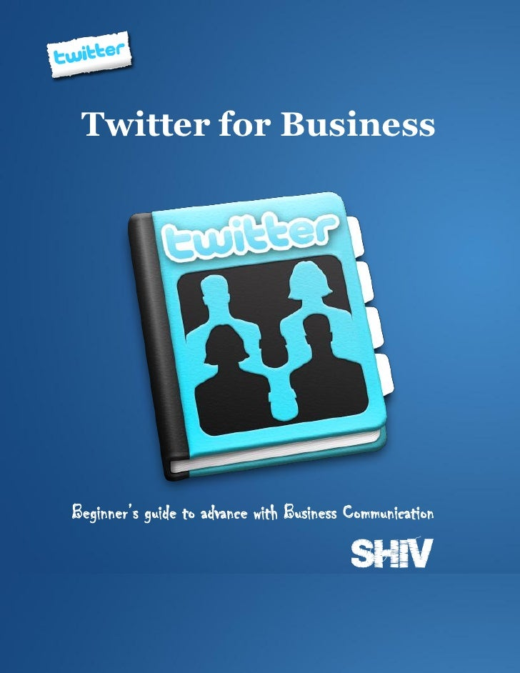 Twitter for Business     Beginner's guide to advance with Business Communication