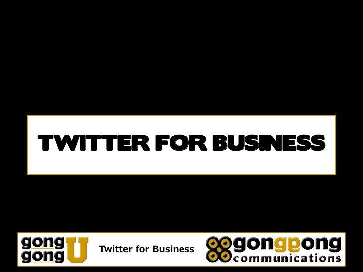 TWITTER FOR BUSINESS         Twitter for Business
