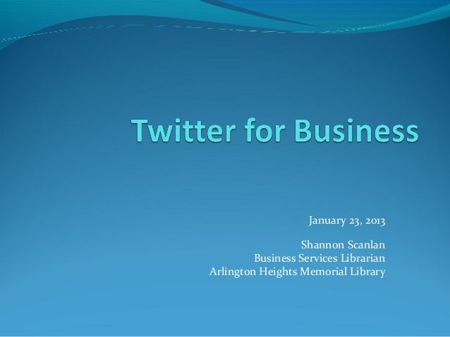 January 23, 2013                   Shannon Scanlan         Business Services LibrarianArlington Heights Memorial Library