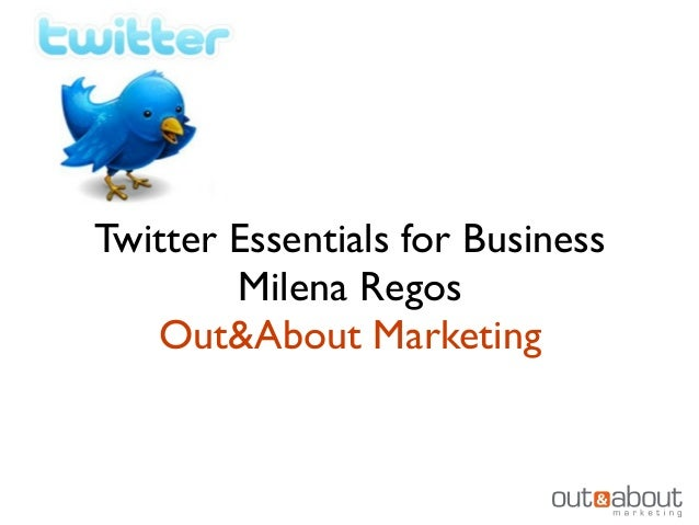Twitter Essentials for Business        Milena Regos   Out&About Marketing