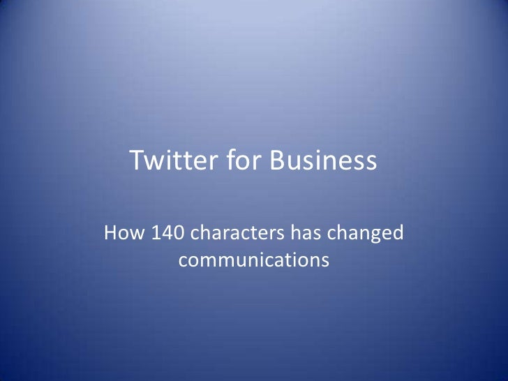 Twitter for Business<br />How 140 characters has changed communications<br />