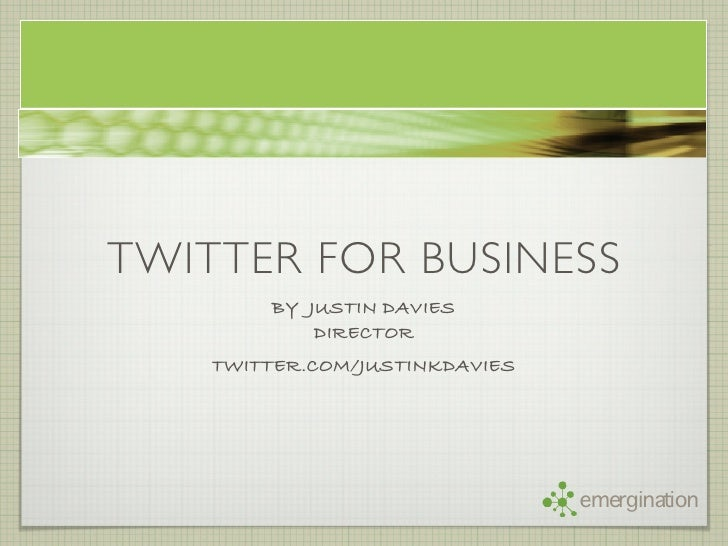 TWITTER FOR BUSINESS         BY JUSTIN DAVIES             DIRECTOR     TWITTER.COM/JUSTINKDAVIES                          ...