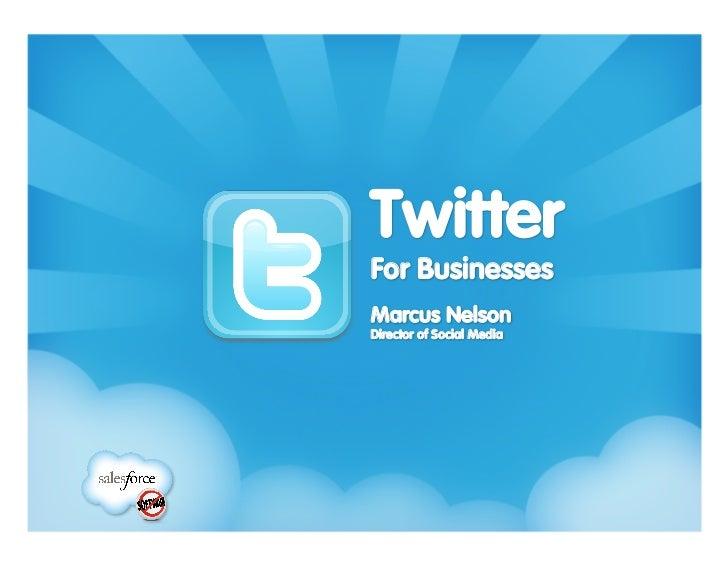 Twitter!For BusinessesMarcus NelsonDirector of Social Media