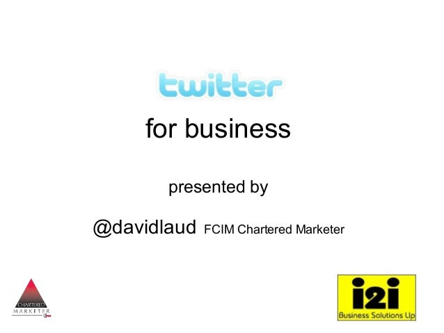 for business presented by @davidlaud FCIM Chartered Marketer
