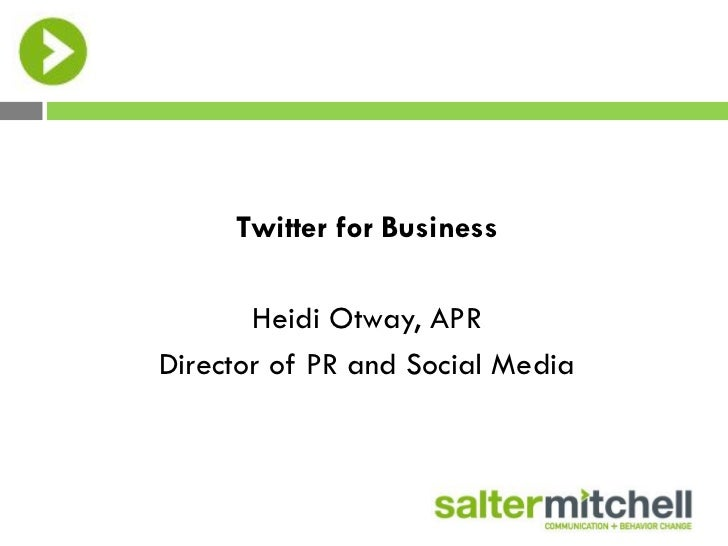 Twitter for Business       Heidi Otway, APRDirector of PR and Social Media