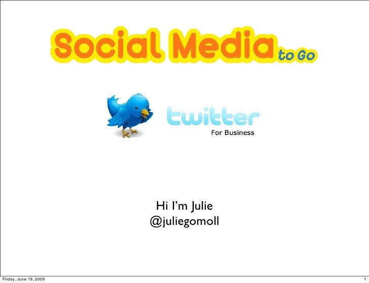 Hi I'm Julie                         @juliegomoll    Friday, June 19, 2009                  1