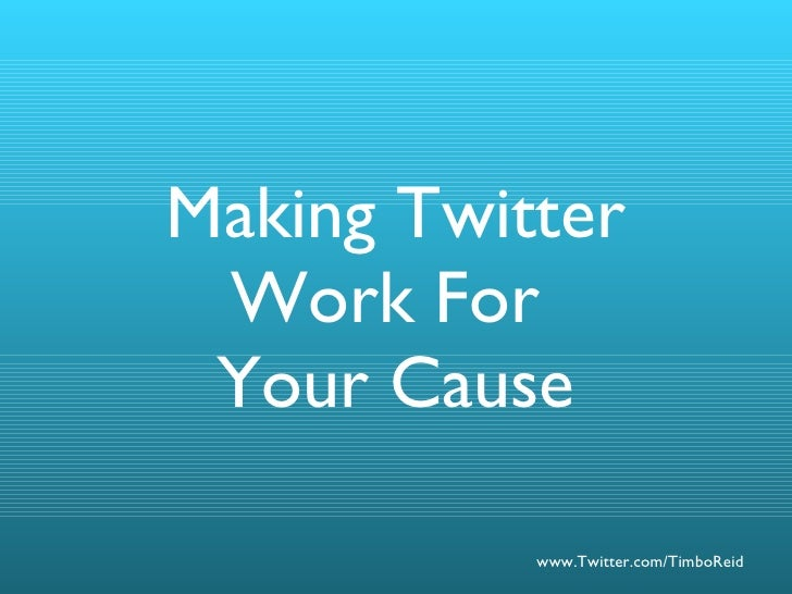 Making Twitter Work For  Your Cause