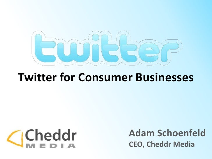Twitter for Consumer Businesses<br />Adam Schoenfeld<br />CEO, Cheddr Media<br />