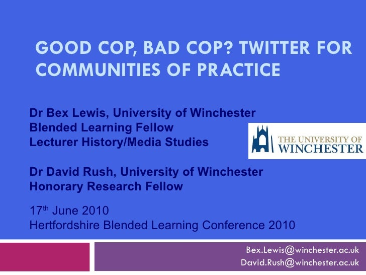 GOOD COP, BAD COP? TWITTER FOR COMMUNITIES OF PRACTICE [email_address] [email_address] 17 th  June 2010 Hertfordshire Blen...