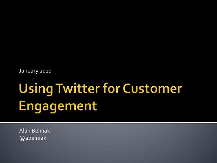 Using Twitter for Customer Engagement<br />January 2010<br />Alan Belniak<br />@abelniak<br />