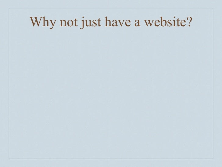 Why not just have a website?