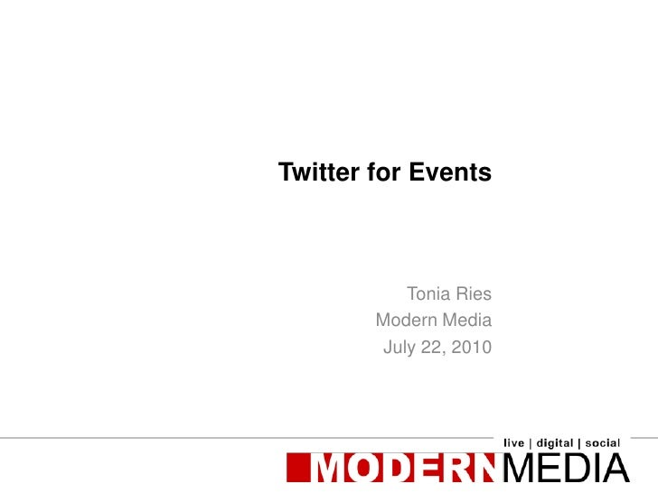 Twitter for Events<br />Tonia Ries<br />Modern Media<br />July 22, 2010<br />