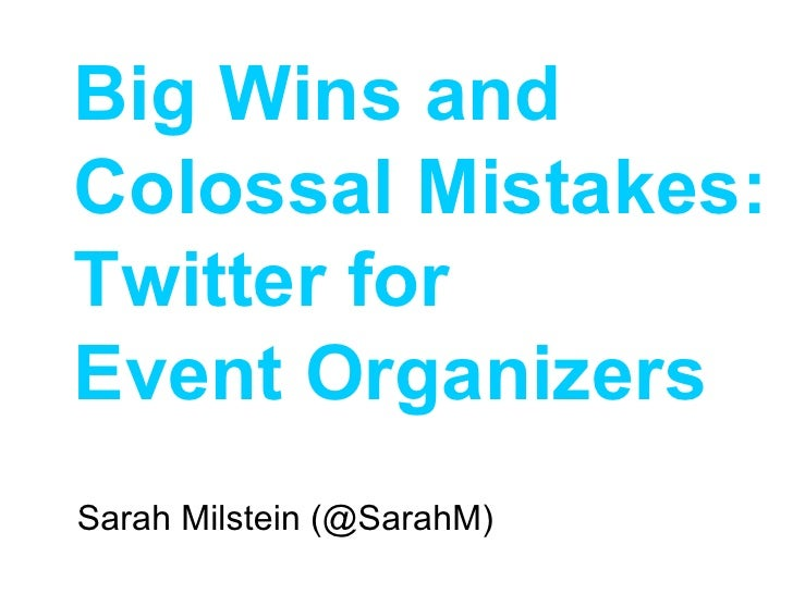 Sarah Milstein (@SarahM) Big Wins and Colossal Mistakes:  Twitter for  Event Organizers