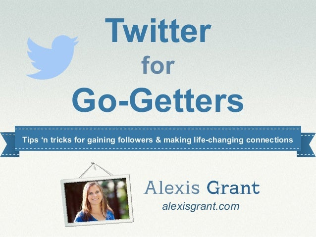alexisgrant.com@alexisgrantTwitterforGo-Gettersalexisgrant.comTips 'n tricks for gaining followers & making life-changing ...