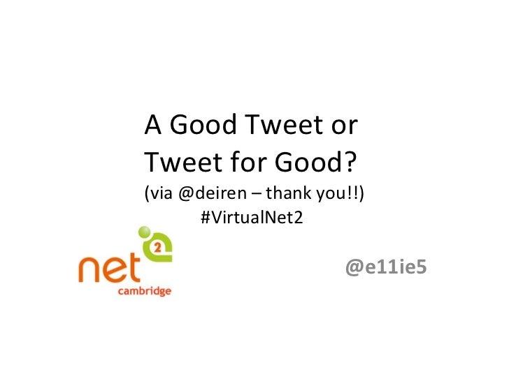 A Good Tweet or  Tweet for Good?  (via @deiren – thank you!!) #VirtualNet2  @e11ie5