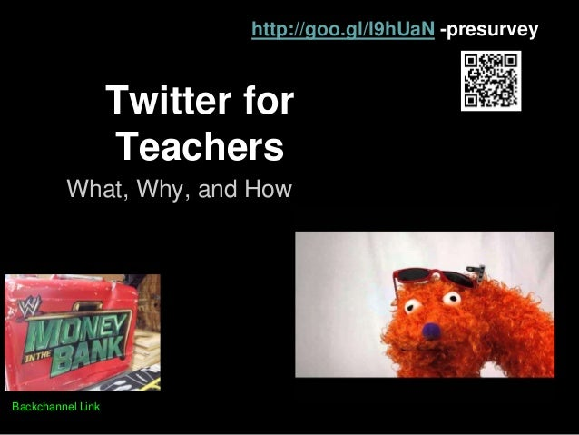 http://goo.gl/l9hUaN -presurvey Sam Patterson of iTeach 2014 Twitter for Teachers What, Why, and How Backchannel Link