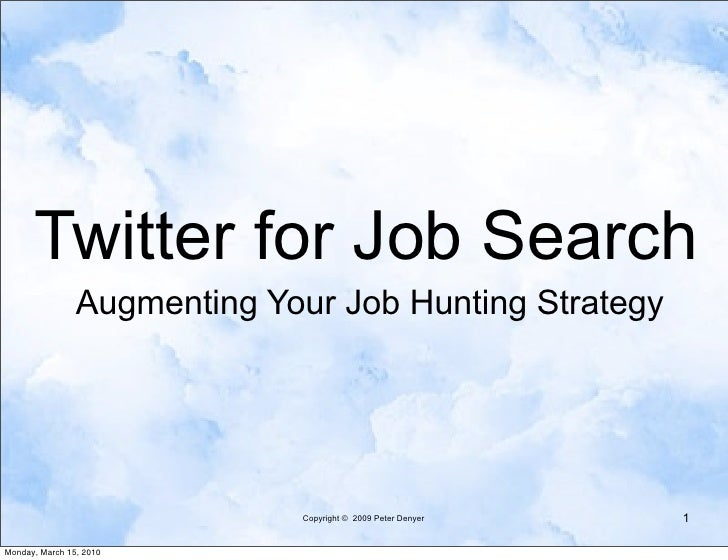 Twitter for Job Search                 Augmenting Your Job Hunting Strategy                                  Copyright © 2...