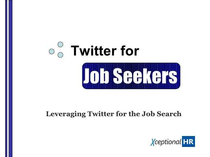 Twitter for Leveraging Twitter for the Job Search Job Seekers