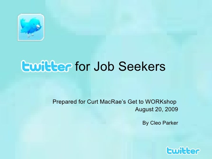 for Job Seekers Prepared for Curt MacRae's Get to WORKshop  August 20, 2009 By Cleo Parker