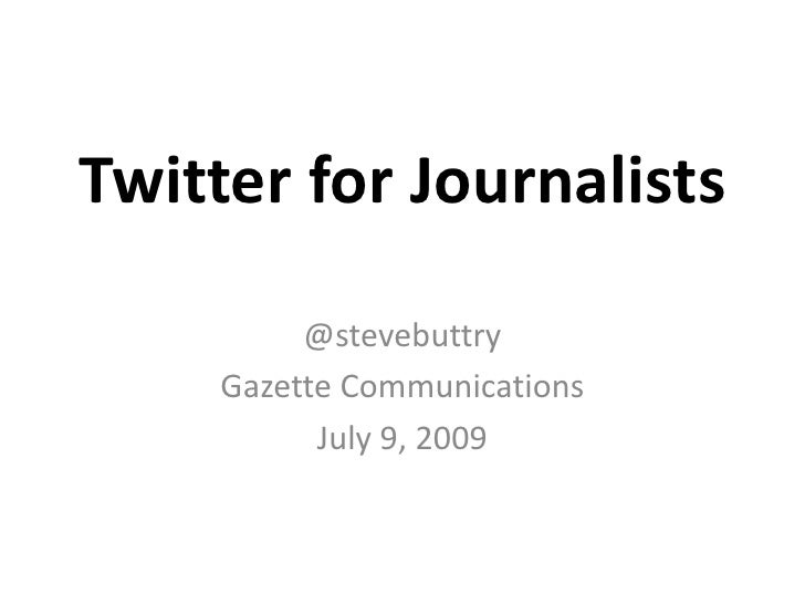 Twitter for Journalists<br />@stevebuttry<br />Gazette Communications<br />July 9, 2009<br />