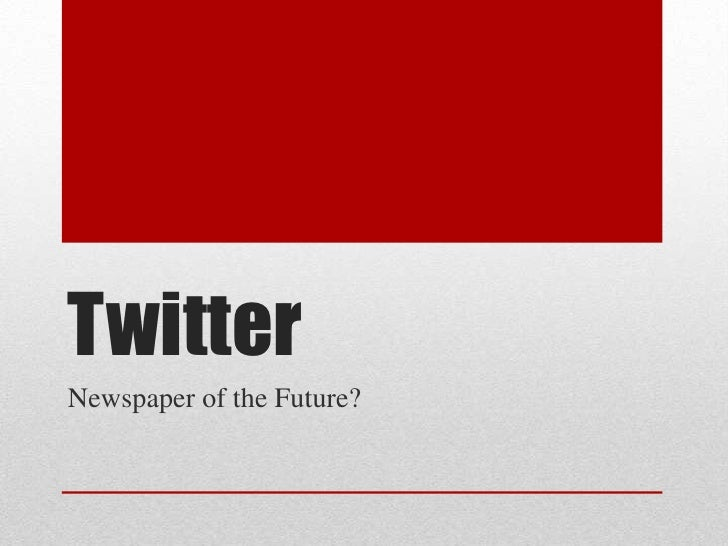 TwitterNewspaper of the Future?