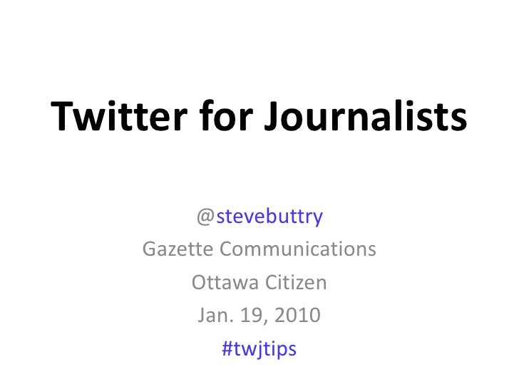 Twitter for Journalists<br />@stevebuttry<br />Gazette Communications<br />Canwest News Service <br />Jan. 20, 2010<br />#...