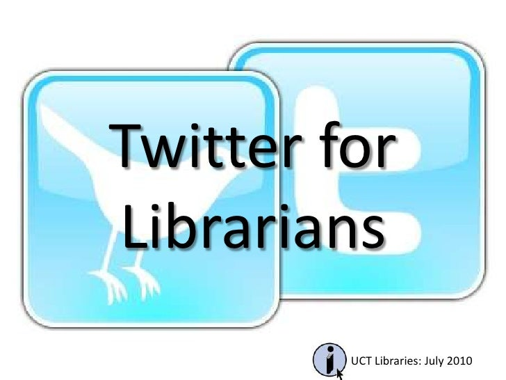 Twitter for Librarians<br />	UCT Libraries: July 2010<br />