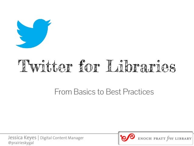 Twitter for LibrariesFrom Basics to Best Practices