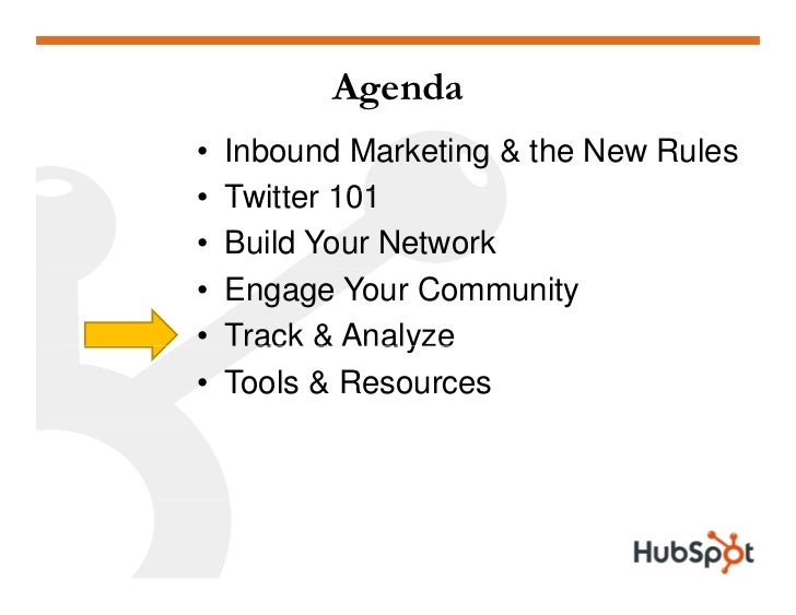 Agenda •   Inbound Marketing & the New Rules •   T itter 101     Twitter •   Build Your Network •   Engage Your Community ...
