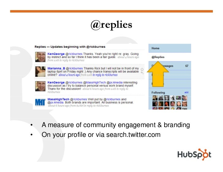 @replies     •   A measure of community engagement & branding •   On your profile or via search.twitter.com