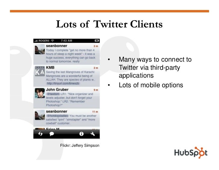 Lots of Twitter Clients                             •   Many ways to connect to                               Twitter via ...
