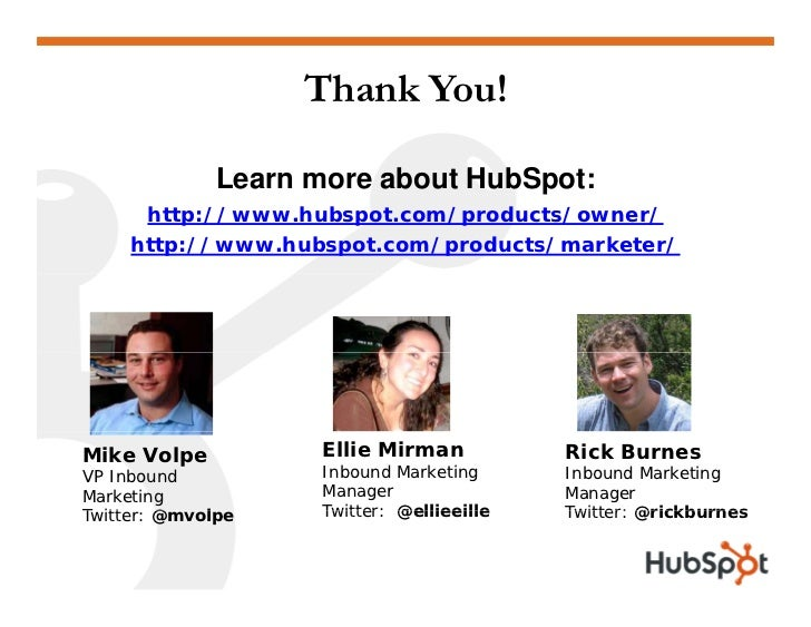 Thank You!                Learn more about HubSpot:       http://www.hubspot.com/products/owner/      http://www.hubspot.c...