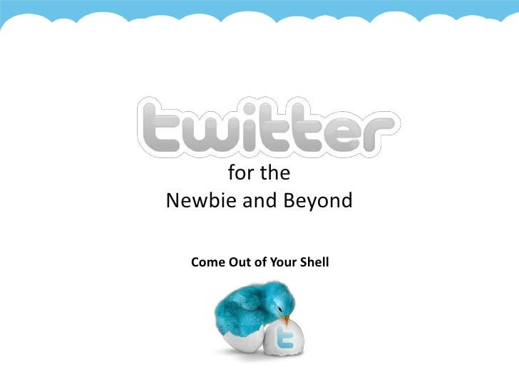for the Newbie and Beyond<br />Come Out of Your Shell<br />