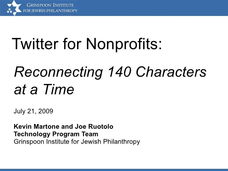 Twitter for Nonprofits: July 21, 2009 Kevin Martone and Joe Ruotolo Technology Program Team Grinspoon Institute for Jewish...