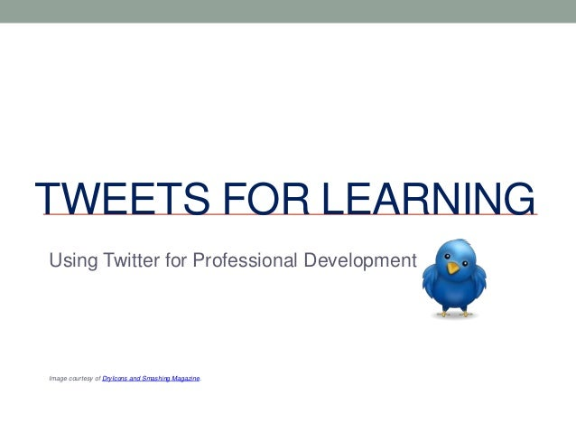 TWEETS FOR LEARNINGUsing Twitter for Professional DevelopmentImage courtesy of DryIcons and Smashing Magazine.