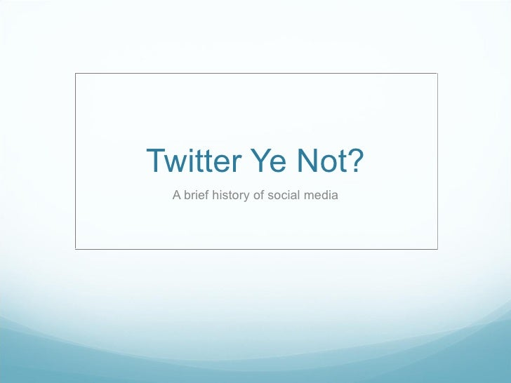 Twitter Ye Not? A brief history of social media