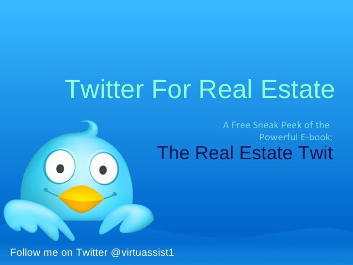 Twitter For Real Estate A Free Sneak Peek of the   Powerful E-book : The Real Estate Twit Follow me on Twitter @virtuassist1