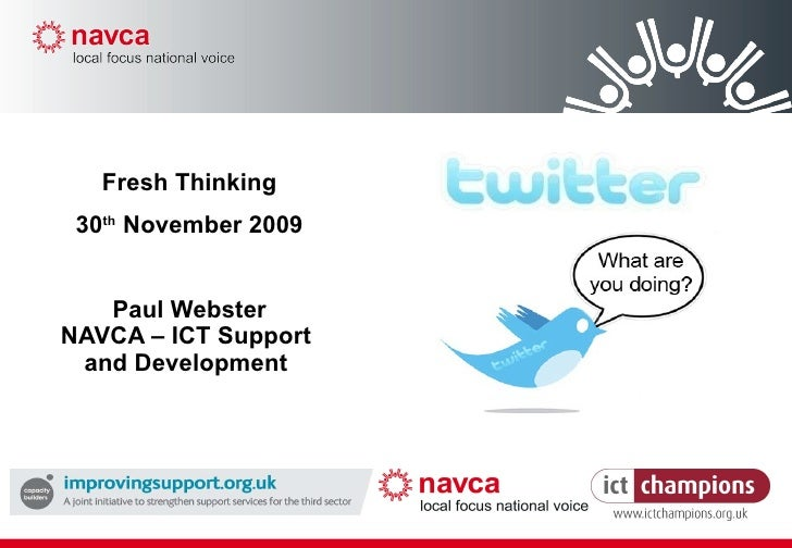 Fresh Thinking 30 th  November 2009 Paul Webster NAVCA – ICT Support and Development